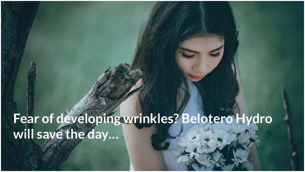 Fear of developing wrinkles Belotero Hydro will save the day…